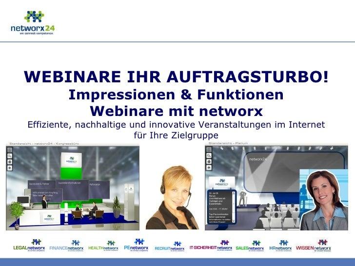 WEBINARE IHR AUFTRAGSTURBO! Impressionen & Funktionen Webinare mit networx Effiziente, nachhaltige und innovative Veransta...