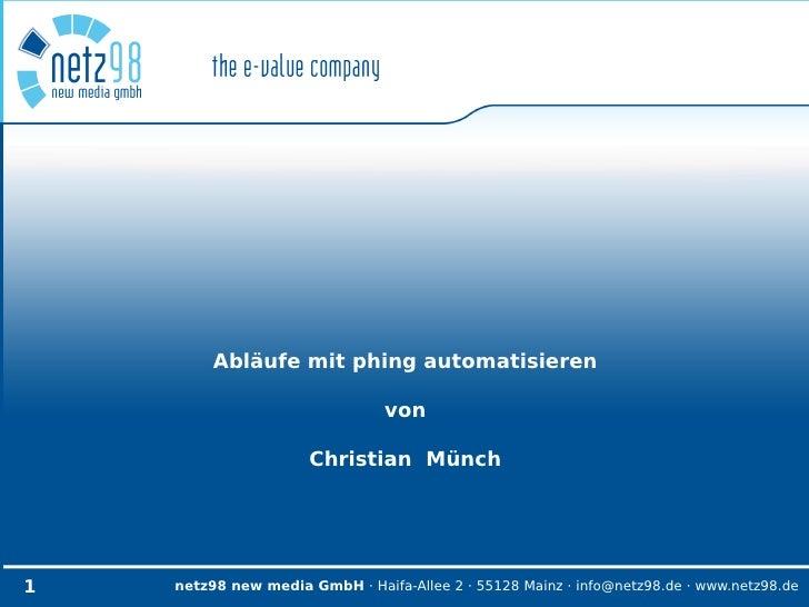 Abläufe mit phing automatisieren                                  von                        Christian Münch     1   netz9...