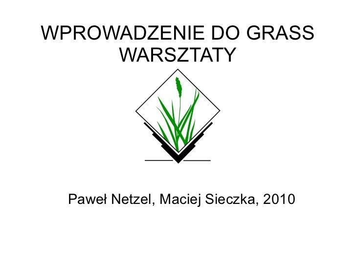 WPROWADZENIE DO GRASS     WARSZTATY  Paweł Netzel, Maciej Sieczka, 2010