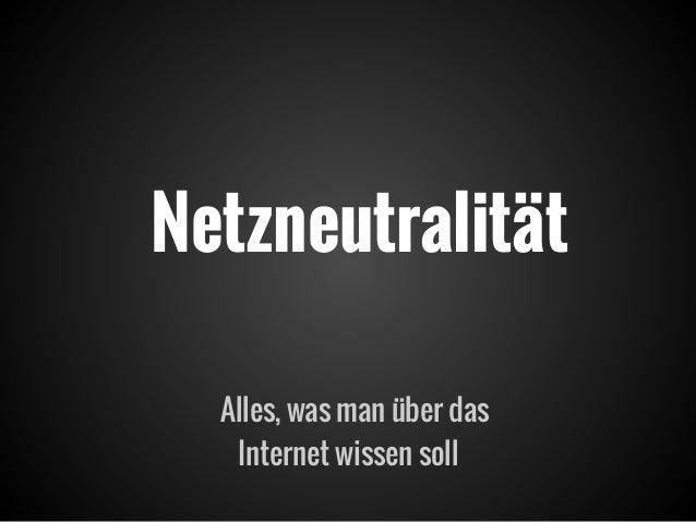 NetzneutralitätAlles, was man über dasInternet wissen soll