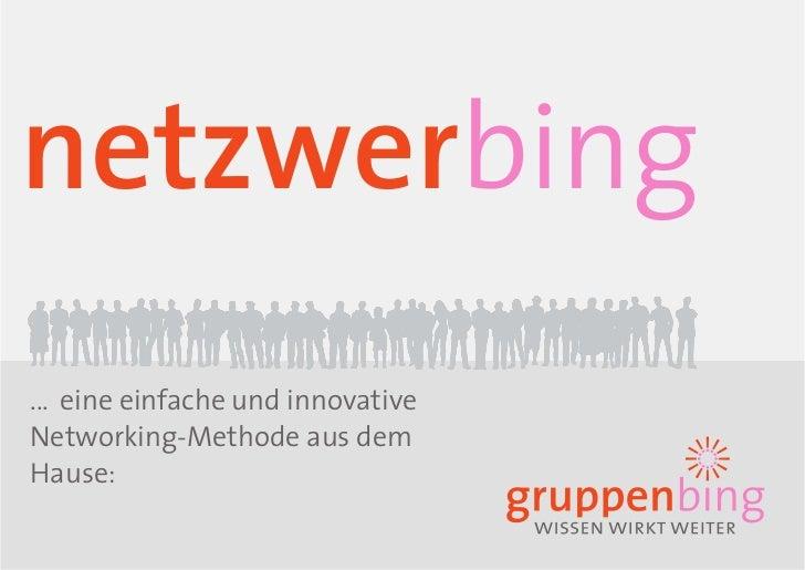 netzwerbing... eine einfache und innovativeNetworking-Methode aus demHause: