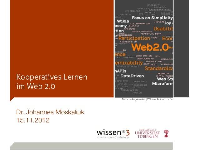Kooperatives Lernenim Web 2.0                         Markus Angermeier | Wikimedia CommonsDr. Johannes Moskaliuk15.11.2012