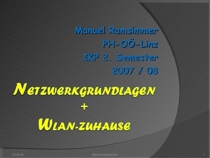 Manuel Ramsimmer PH-OÖ-Linz IKP 2. Semester 2007 / 08 03.06.09 Manuel Ramsimmer