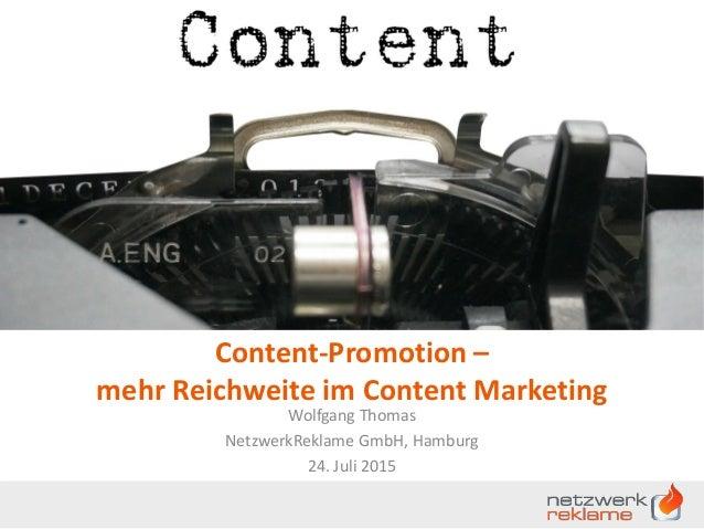 Content-Promotion – mehr Reichweite im Content Marketing Wolfgang Thomas NetzwerkReklame GmbH, Hamburg 24. Juli 2015
