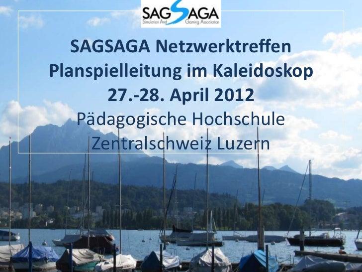 SAGSAGA NetzwerktreffenPlanspielleitung im Kaleidoskop        27.-28. April 2012    Pädagogische Hochschule      Zentralsc...