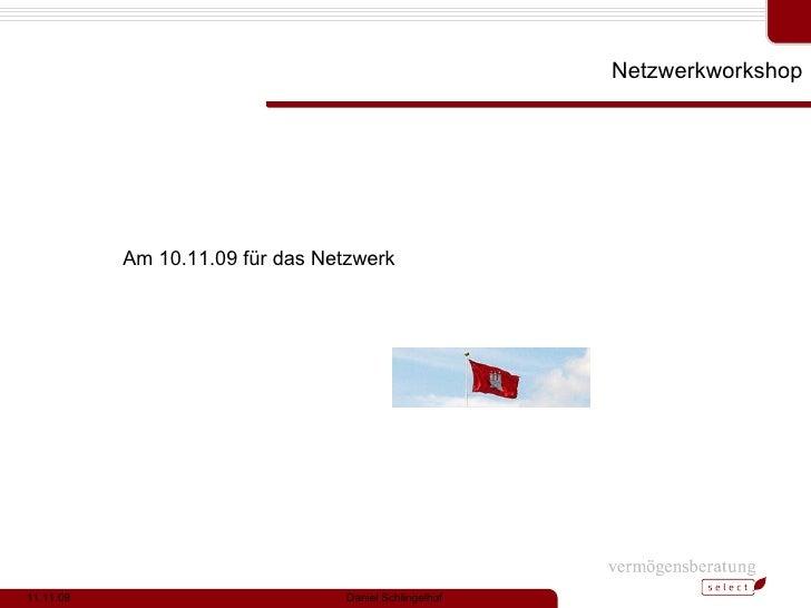 Netzwerkworkshop 11.11.09 Daniel Schlingelhof Am 10.11.09 für das Netzwerk