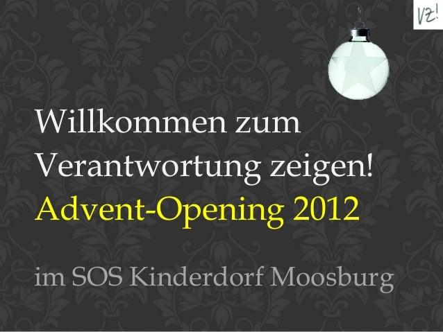 Willkommen zumVerantwortung zeigen!Advent-Opening 2012im SOS Kinderdorf Moosburg