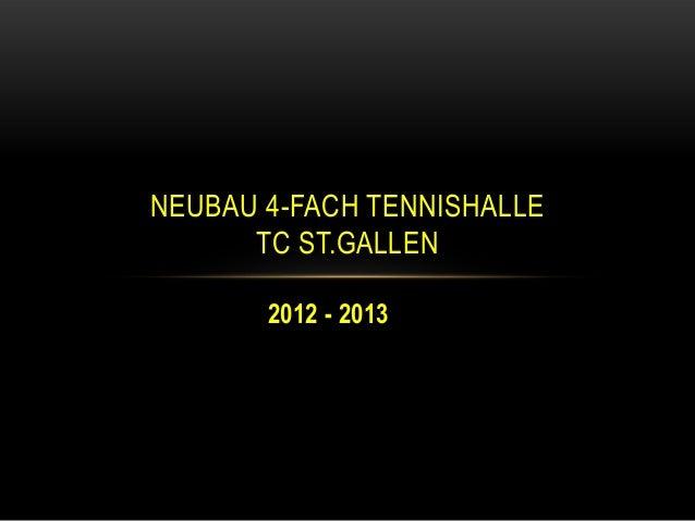2012 - 2013 NEUBAU 4-FACH TENNISHALLE TC ST.GALLEN