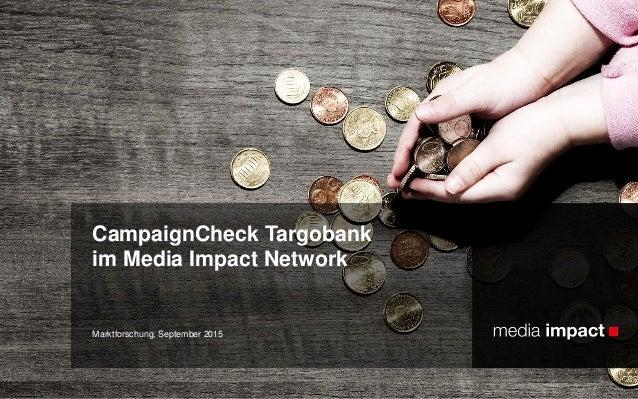 Marktforschung, September 2015 CampaignCheck Targobank im Media Impact Network