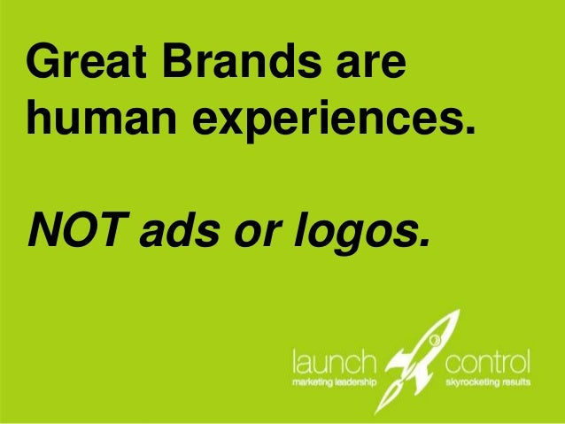 Great Brands are Human Experiences. Not ads or logos.