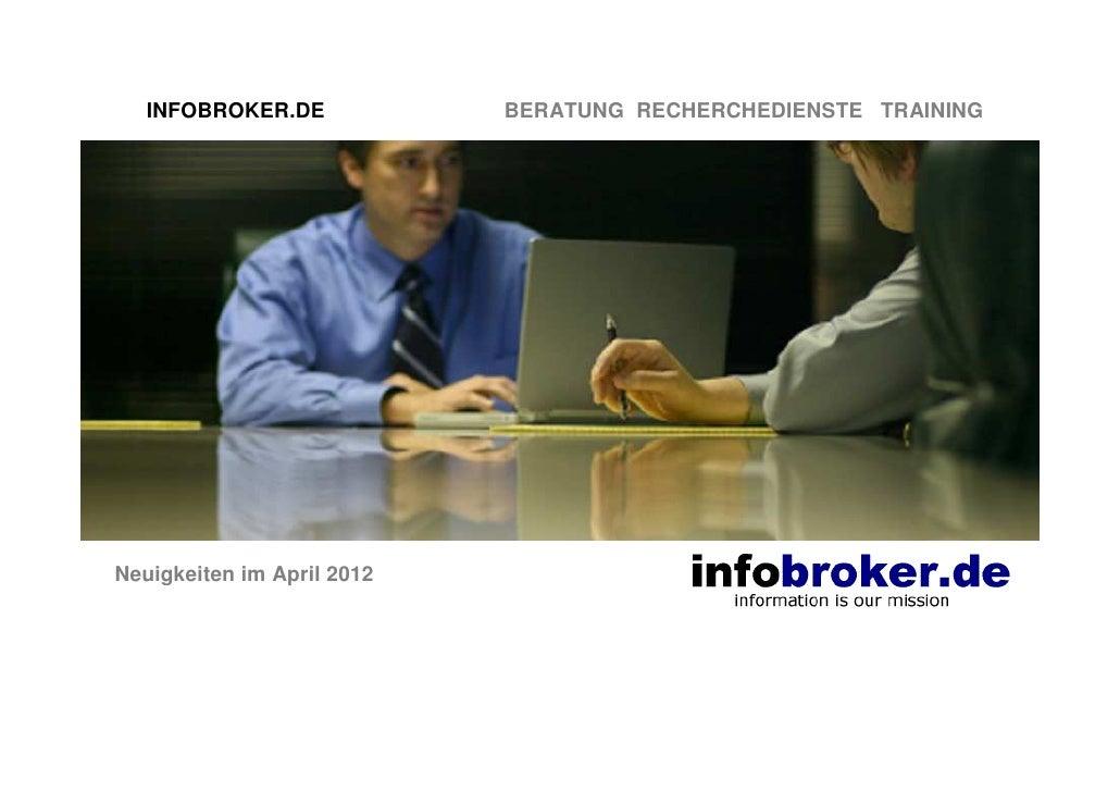INFOBROKER.DE            BERATUNG RECHERCHEDIENSTE TRAININGNeuigkeiten im April 2012