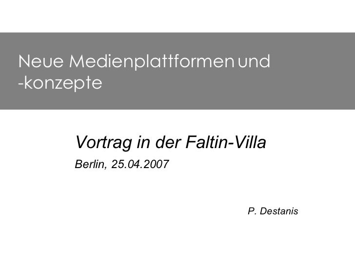 Neue Medienplattformen und    -konzepte <ul><ul><li>Vortrag in der Faltin-Villa   </li></ul></ul><ul><ul><li>Berlin, 25.04...