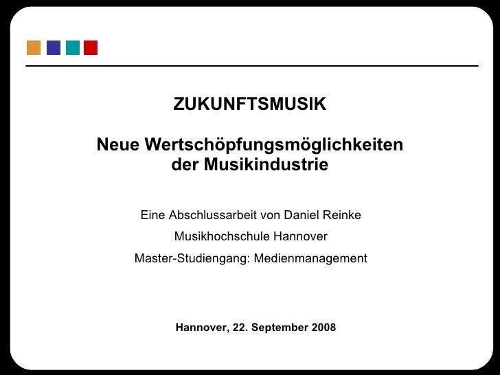 ZUKUNFTSMUSIK Neue Wertschöpfungsmöglichkeiten der Musikindustrie Hannover, 22. September 2008 Eine Abschlussarbeit von Da...