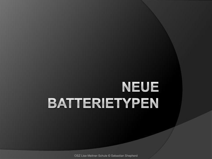 Neue Batterie Typen