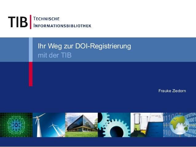 Frauke Ziedorn Ihr Weg zur DOI-Registrierung mit der TIB