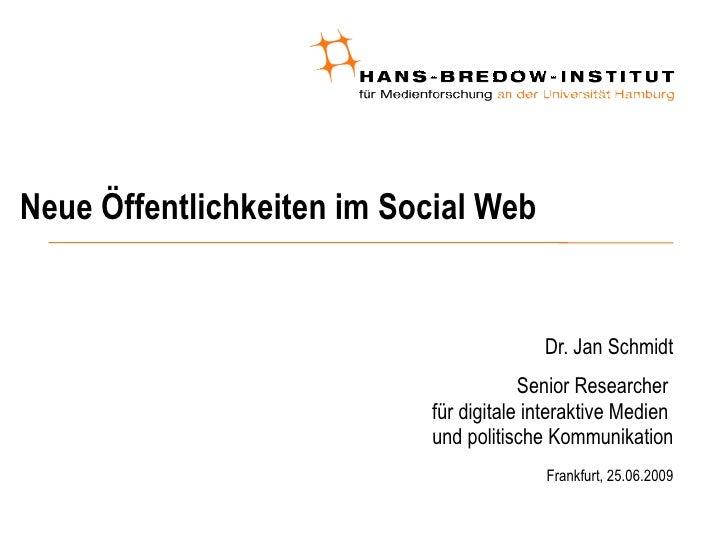 Neue Öffentlichkeiten im Social Web  <ul><ul><li>Dr. Jan Schmidt </li></ul></ul><ul><ul><li>Senior Researcher  für digital...