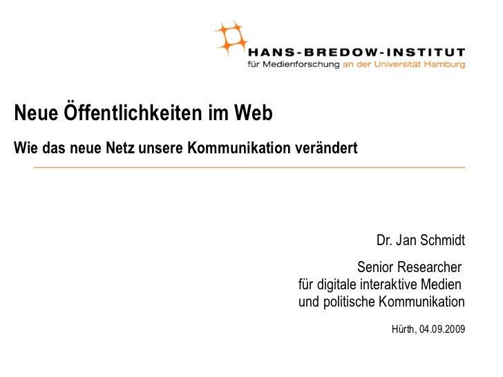 Neue Öffentlichkeiten im Web  Wie das neue Netz unsere Kommunikation verändert <ul><ul><li>Dr. Jan Schmidt </li></ul></ul>...