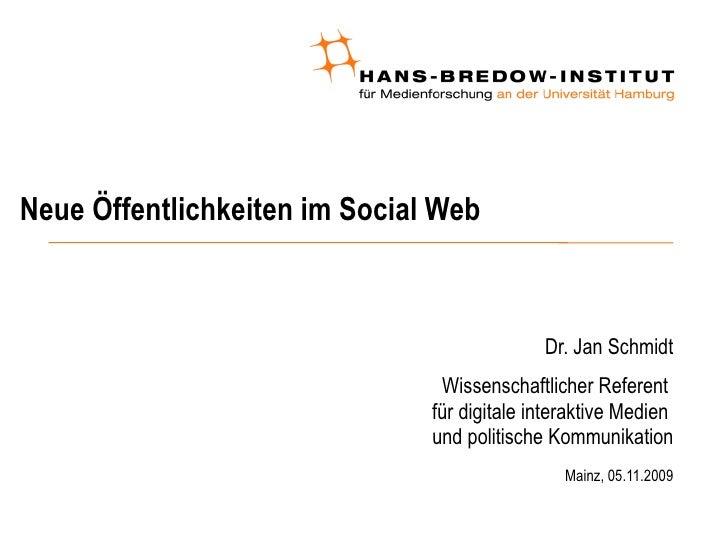 Neue Öffentlichkeiten im Social Web  <ul><ul><li>Dr. Jan Schmidt </li></ul></ul><ul><ul><li>Wissenschaftlicher Referent  f...