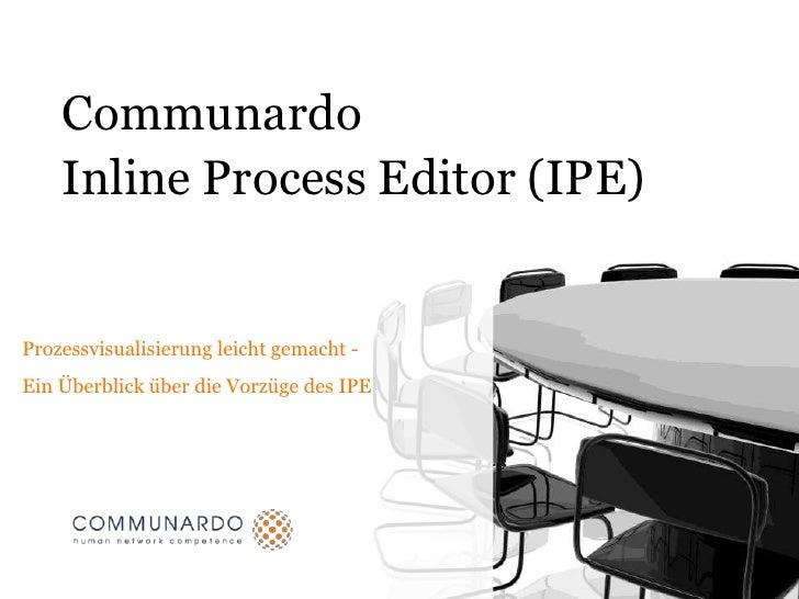 CommunardoInlineProcess Editor (IPE)<br />Prozessvisualisierung leicht gemacht - <br />Ein Überblick über die Vorzüge des ...