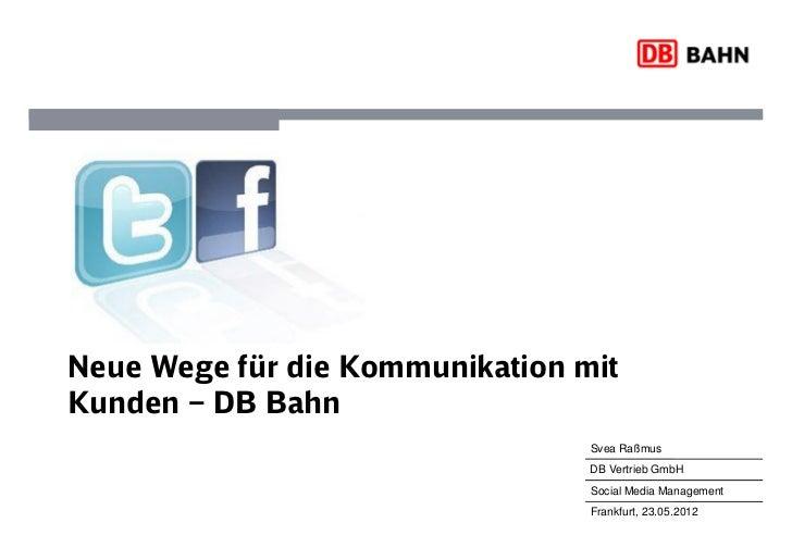 Neue Wege für die Kommunikation mitKunden – DB Bahn                                 Svea Raßmus                           ...