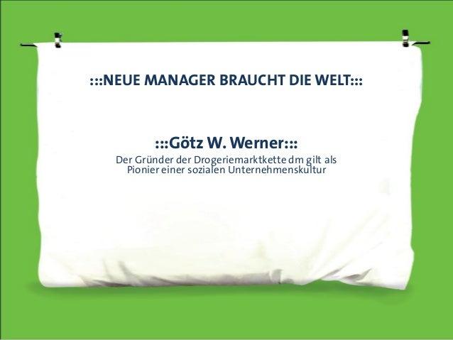 :::NEUE MANAGER BRAUCHT DIE WELT::: :::Götz W. Werner::: Der Gründer der Drogeriemarktkette dm gilt als Pionier einer sozi...