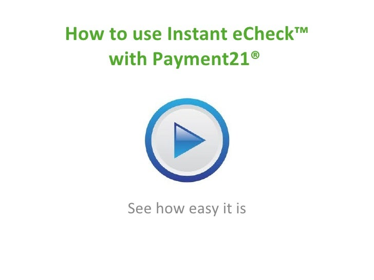 How to use Instant eCheck™ with Payment21®  See how easy it is