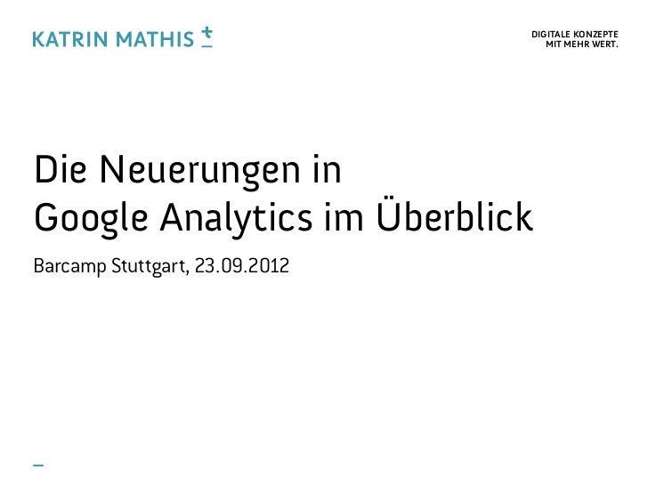 DIGITALE KONZEPTE                                   MIT MEHR WERT.Die Neuerungen inGoogle Analytics im ÜberblickBarcamp St...