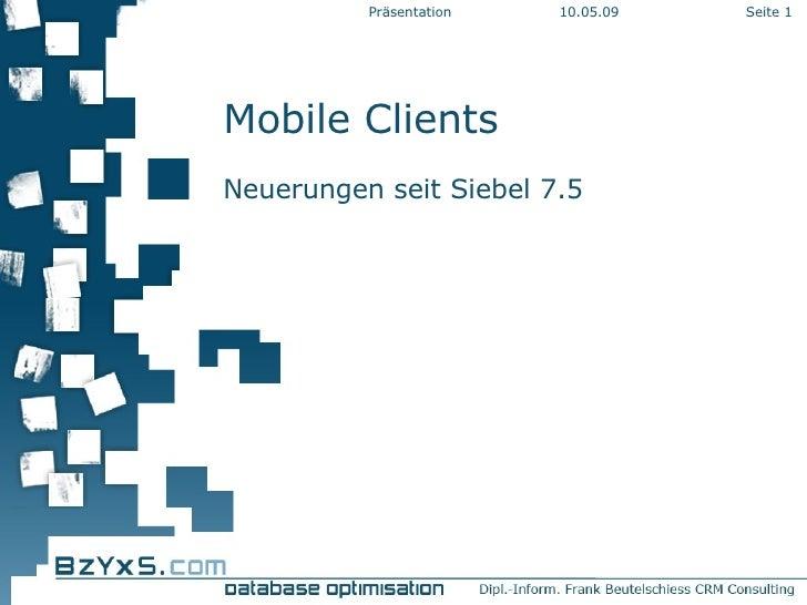 Mobile Clients Neuerungen seit Siebel 7.5 10.06.09 Präsentation Seite