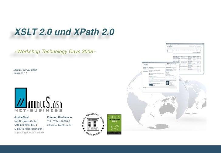XSLT 2.0 und XPath 2.0  »Workshop Technology Days 2008«   Stand: Februar 2008 Version: 1.1     doubleSlash                ...