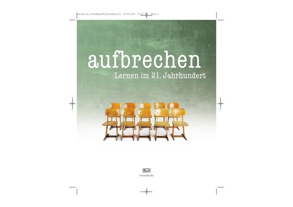 Lernen_rs_1:Lernbegriff_Broschuere_V1   21.05.2012   11:00 Uhr   Seite 1        aufbrechen             Lernen im 21. Jahrh...