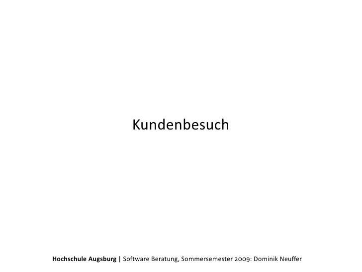 Kundenbesuch     HochschuleAugsburg|SoftwareBeratung,Sommersemester2009:DominikNeuffer