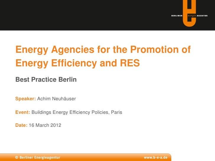 Energy Agencies for the Promotion ofEnergy Efficiency and RESBest Practice BerlinSpeaker: Achim NeuhäuserEvent: Buildings ...