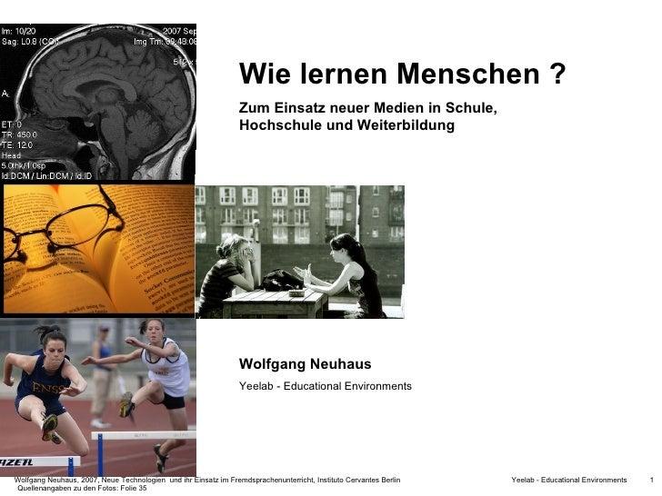 Wie lernen Menschen ? Zum Einsatz neuer Medien in Schule,  Hochschule und Weiterbildung Wolfgang Neuhaus Yeelab - Educatio...