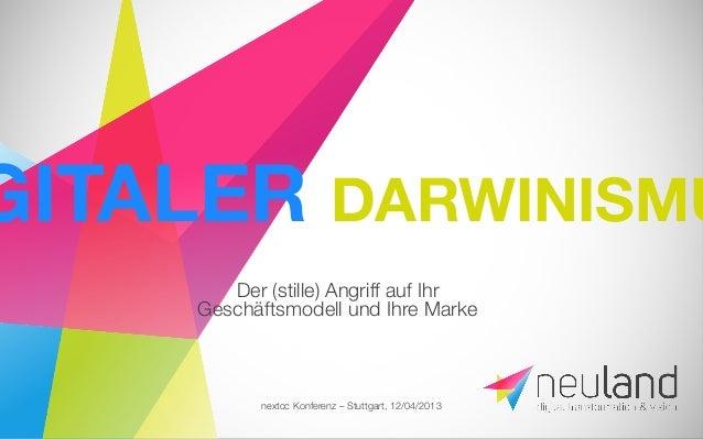 nextcc Konferenz – Stuttgart, 12/04/2013Der (stille) Angriff auf IhrGeschäftsmodell und Ihre Marke GITALER DARWINISMU