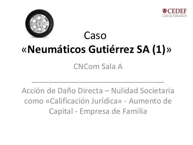 Caso «Neumáticos Gutiérrez SA (1)» CNCom Sala A _______________________________ Acción de Daño Directa – Nulidad Societari...