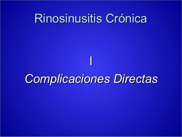 Rinosinusitis Crónica           IComplicaciones Directas