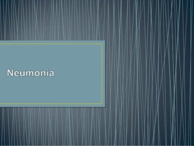 • La neumonía o pulmonía es una enfermedad del sistema  respiratorio que consiste en la inflamación de los  espacios alveo...