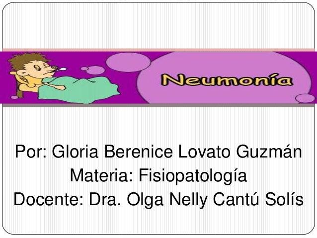 Por: Gloria Berenice Lovato GuzmánMateria: FisiopatologíaDocente: Dra. Olga Nelly Cantú Solís