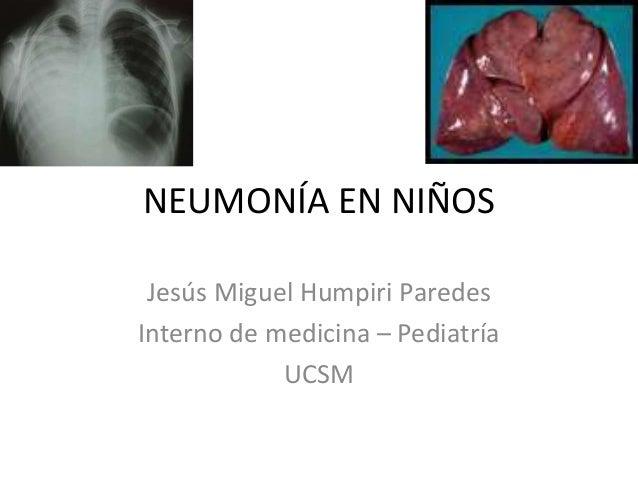 NEUMONÍA EN NIÑOS Jesús Miguel Humpiri Paredes Interno de medicina – Pediatría UCSM