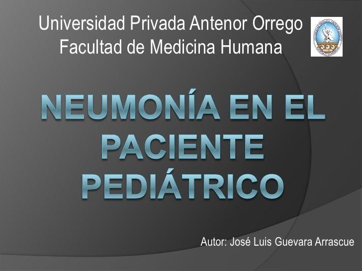 Universidad Privada Antenor Orrego<br />Facultad de Medicina Humana<br />NEUMONÍA EN EL PACIENTE PEDIÁTRICO<br />Autor: Jo...