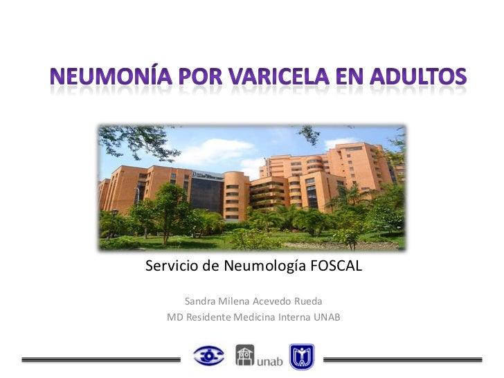 Servicio de Neumología FOSCAL    Sandra Milena Acevedo Rueda  MD Residente Medicina Interna UNAB