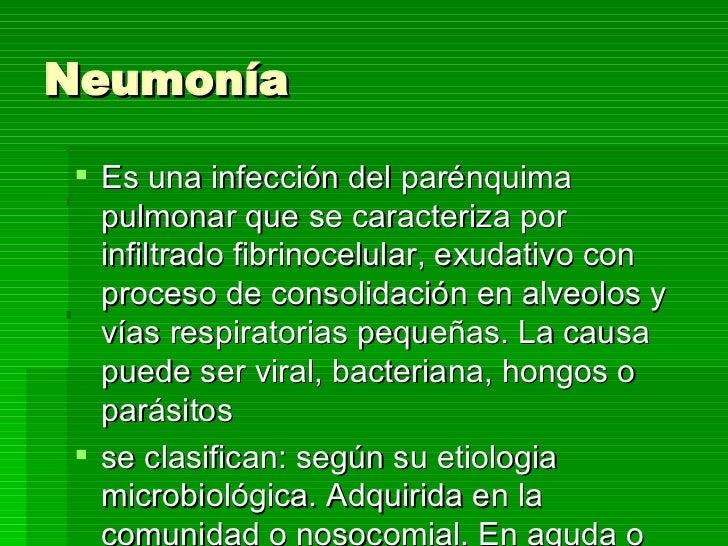 Neumonía  <ul><li>Es una infección del parénquima pulmonar que se caracteriza por infiltrado fibrinocelular, exudativo con...