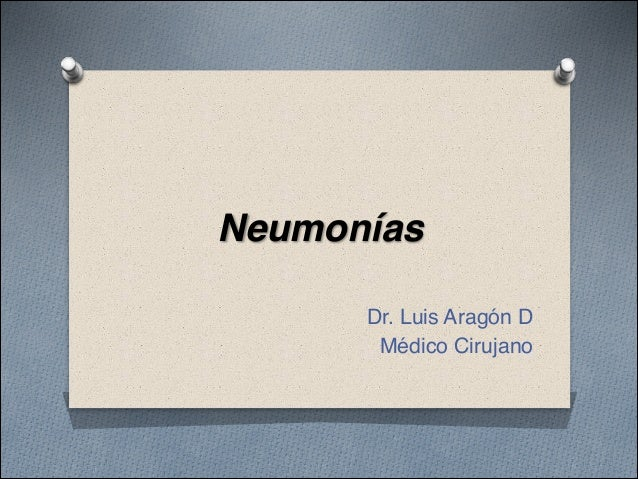 NeumoníasDr. Luis Aragón DMédico Cirujano