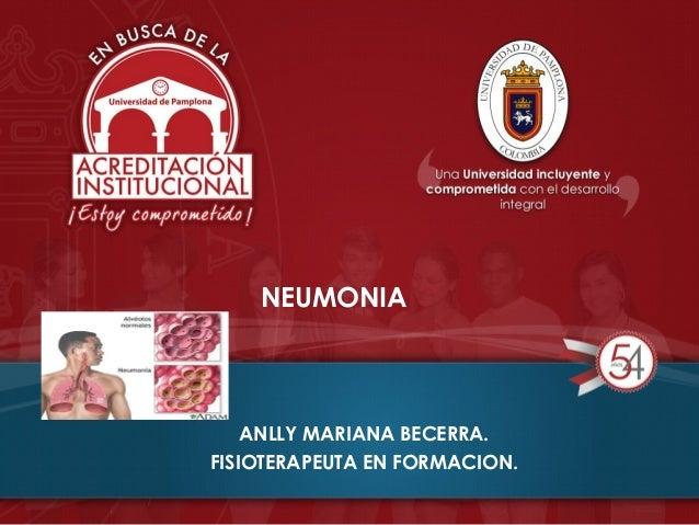 NEUMONIA ANLLY MARIANA BECERRA. FISIOTERAPEUTA EN FORMACION.