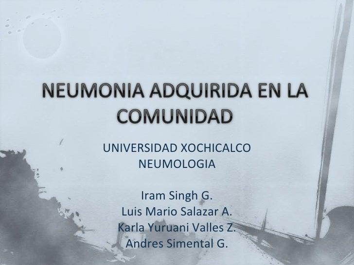 UNIVERSIDAD XOCHICALCO      NEUMOLOGIA         Iram Singh G.    Luis Mario Salazar A.   Karla Yuruani Valles Z.     Andres...