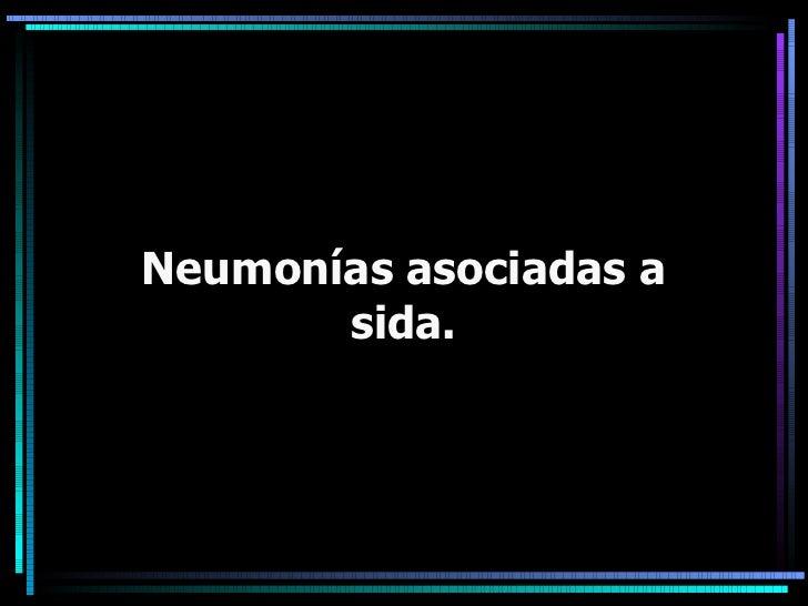 Neumonías asociadas a sida.