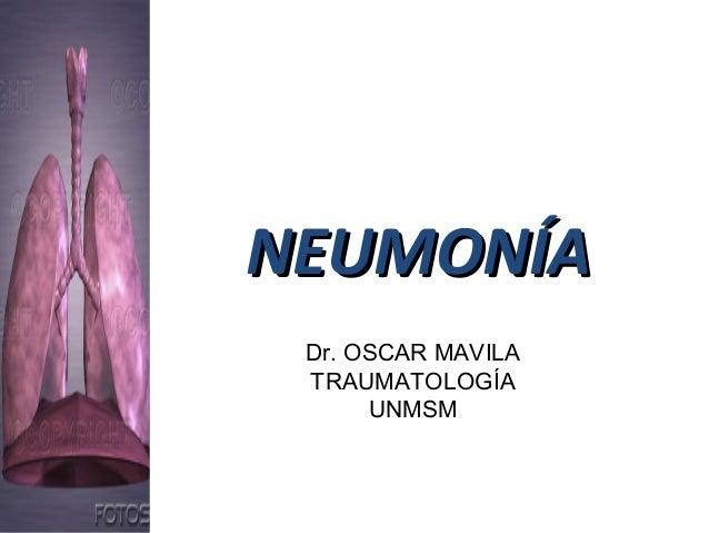 NEUMONÍANEUMONÍA Dr. OSCAR MAVILA TRAUMATOLOGÍA UNMSM