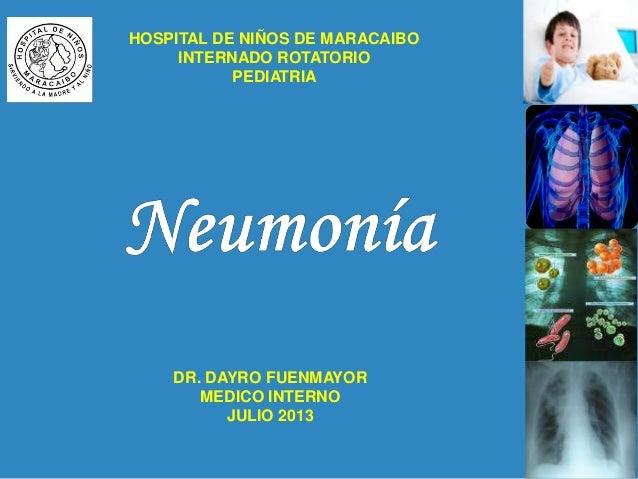 HOSPITAL DE NIÑOS DE MARACAIBO INTERNADO ROTATORIO PEDIATRIA DR. DAYRO FUENMAYOR MEDICO INTERNO JULIO 2013