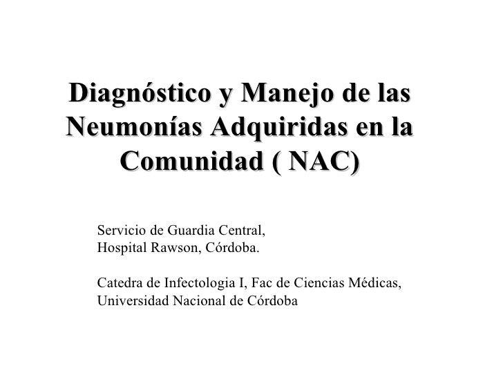 Diagn óst i co   y  Man ejo de las Neumonías Adquiridas en la Comunidad  ( NAC) Servicio de Guardia Central,  Hospital Raw...
