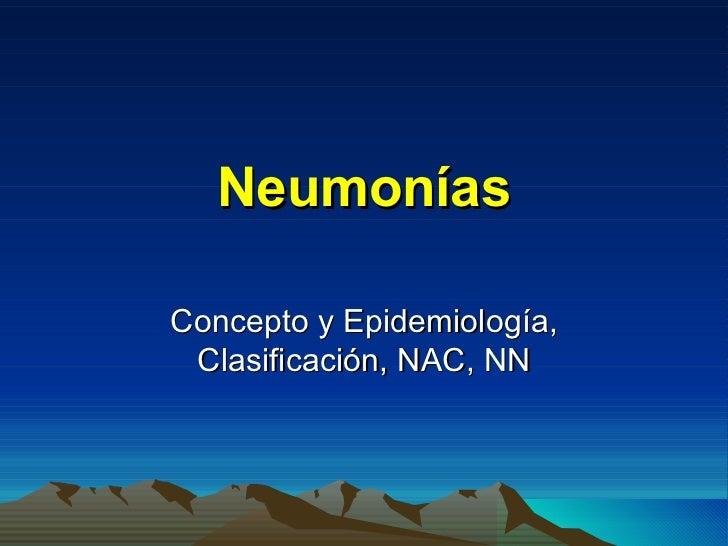 Neumonías Concepto y Epidemiología, Clasificación, NAC, NN